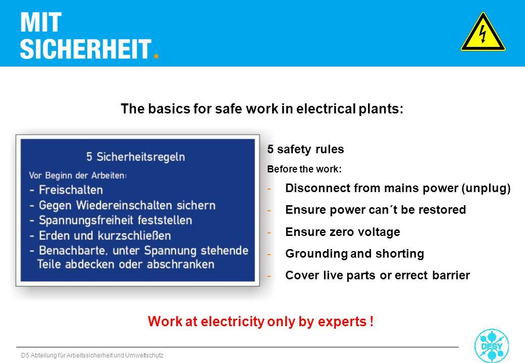 D5 Abteilung für Arbeitssicherheit und Umweltschutz The basics for safe work in electrical plants: 5 safety rules Before the work: -Disconnect from ma