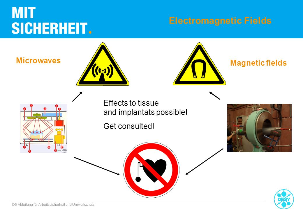 D5 Abteilung für Arbeitssicherheit und Umweltschutz Electromagnetic Fields Effects to tissue and implantats possible! Get consulted! Microwaves Magnet
