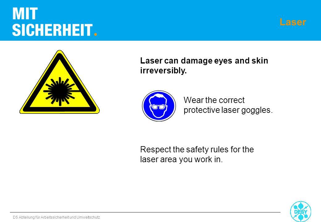 D5 Abteilung für Arbeitssicherheit und Umweltschutz Laser can damage eyes and skin irreversibly. Wear the correct protective laser goggles. Respect th
