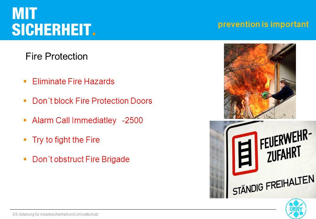 D5 Abteilung für Arbeitssicherheit und Umweltschutz  Eliminate Fire Hazards  Don´t block Fire Protection Doors  Alarm Call Immediatley -2500  Try