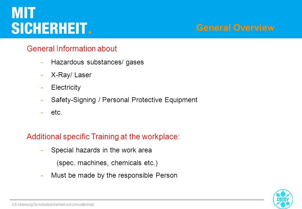D5 Abteilung für Arbeitssicherheit und Umweltschutz General Overview General Information about -Hazardous substances/ gases -X-Ray/ Laser -Electricity