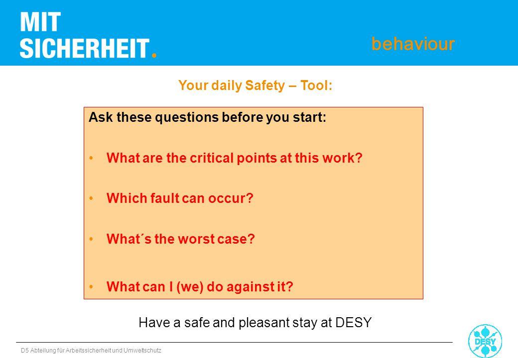 D5 Abteilung für Arbeitssicherheit und Umweltschutz behaviour Ask these questions before you start: What are the critical points at this work? Which f