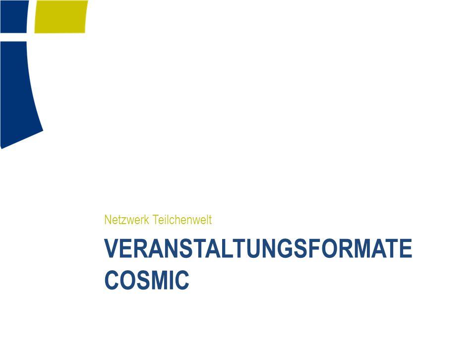 VERANSTALTUNGSFORMATE COSMIC Netzwerk Teilchenwelt