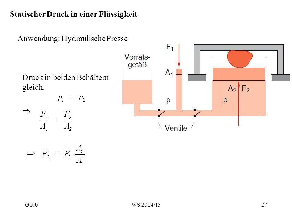 Anwendung: Hydraulische Presse Statischer Druck in einer Flüssigkeit  Druck in beiden Behältern gleich.  Gaub27WS 2014/15