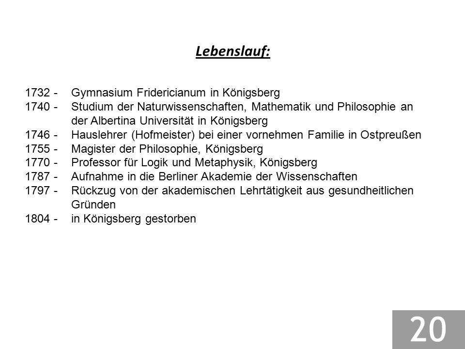 Lebenslauf: 1732 - Gymnasium Fridericianum in Königsberg 1740 - Studium der Naturwissenschaften, Mathematik und Philosophie an der Albertina Universit
