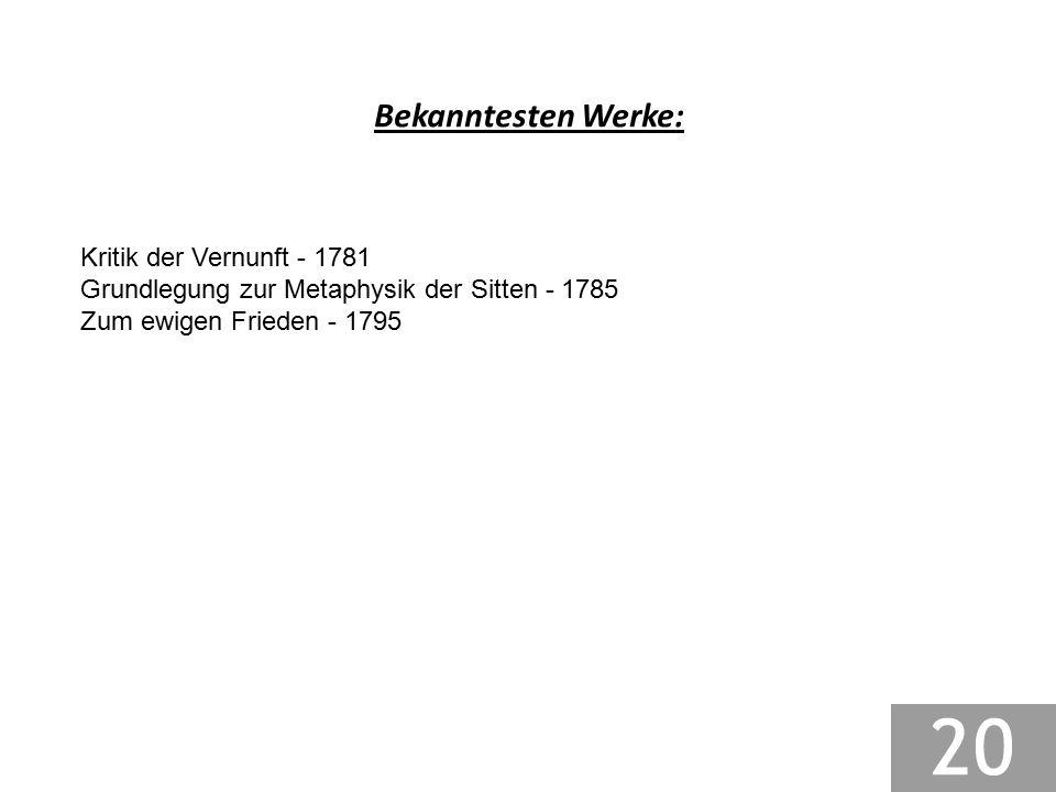 Bekanntesten Werke: Kritik der Vernunft - 1781 Grundlegung zur Metaphysik der Sitten - 1785 Zum ewigen Frieden - 1795