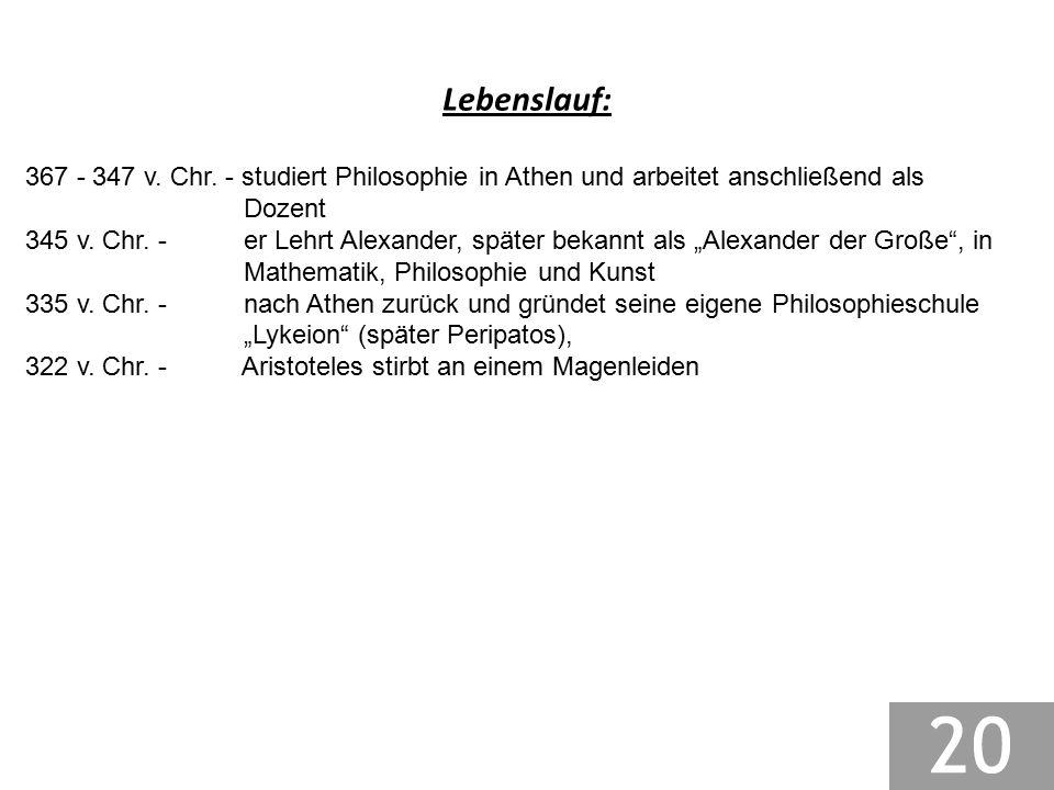 Lebenslauf: 367 - 347 v. Chr. - studiert Philosophie in Athen und arbeitet anschließend als Dozent 345 v. Chr. - er Lehrt Alexander, später bekannt al