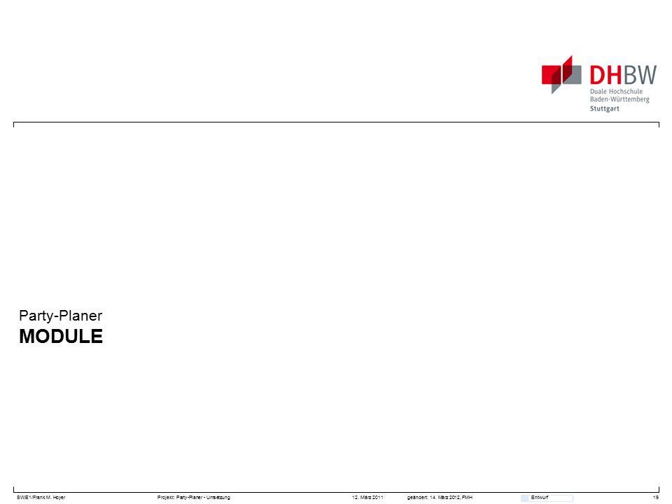 SWE1/Frank M. HoyerProjekt: Party-Planer - Umsetzung 12. März 2011geändert: 14. März 2012, FMH Entwurf MODULE Party-Planer 19