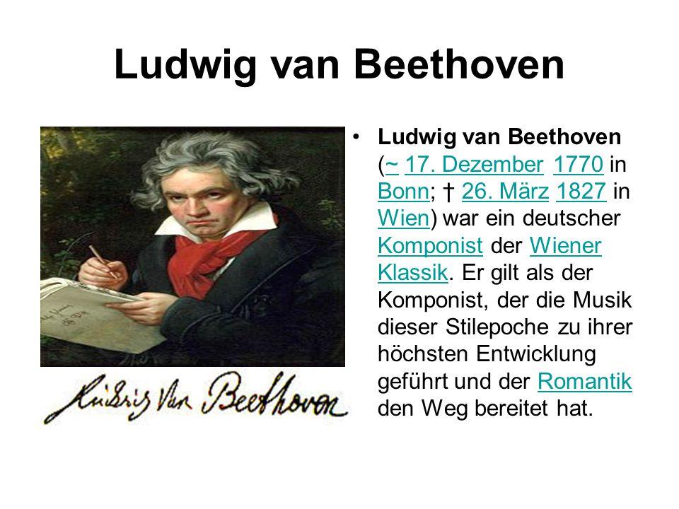 Ludwig van Beethoven Ludwig van Beethoven (~ 17. Dezember 1770 in Bonn; † 26. März 1827 in Wien) war ein deutscher Komponist der Wiener Klassik. Er gi