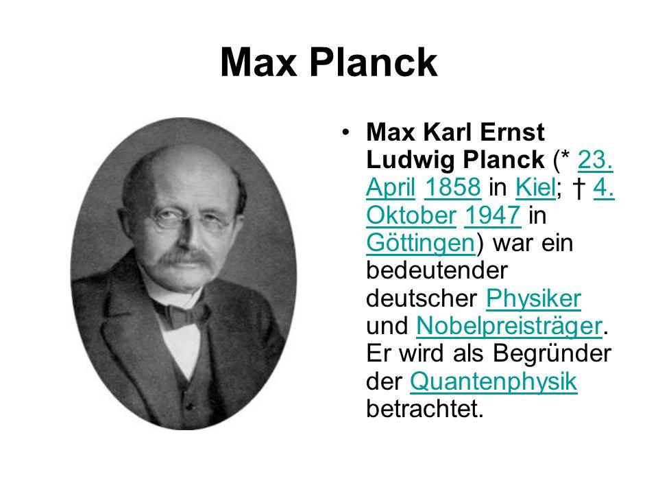 Max Planck Max Karl Ernst Ludwig Planck (* 23. April 1858 in Kiel; † 4. Oktober 1947 in Göttingen) war ein bedeutender deutscher Physiker und Nobelpre