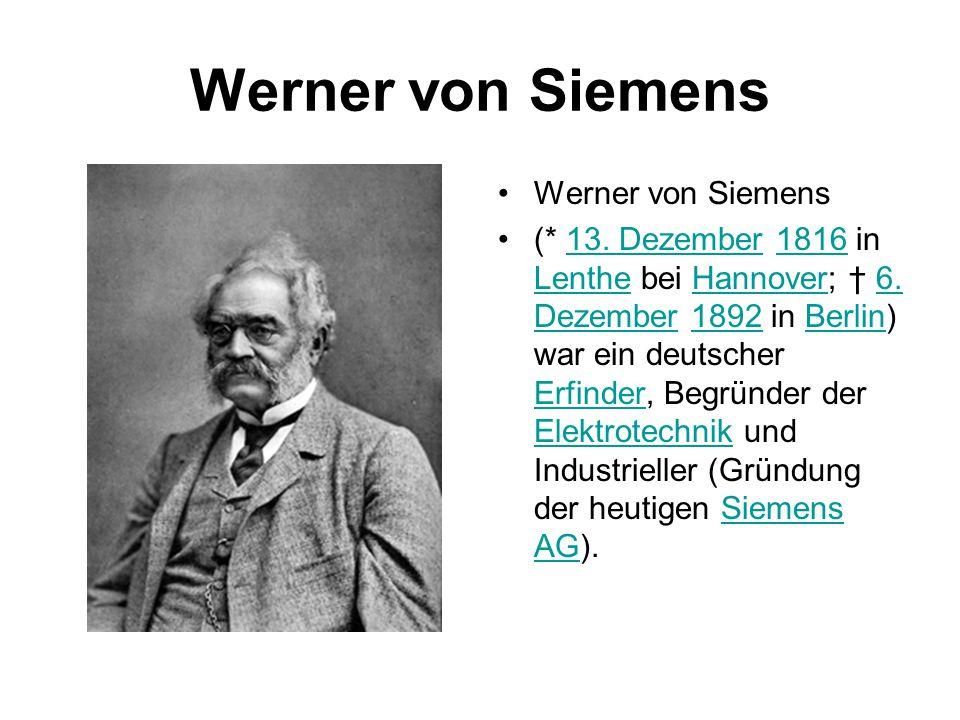 Werner von Siemens (* 13. Dezember 1816 in Lenthe bei Hannover; † 6. Dezember 1892 in Berlin) war ein deutscher Erfinder, Begründer der Elektrotechnik
