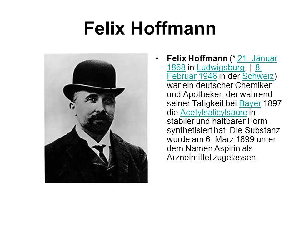 Felix Hoffmann Felix Hoffmann (* 21. Januar 1868 in Ludwigsburg; † 8. Februar 1946 in der Schweiz) war ein deutscher Chemiker und Apotheker, der währe