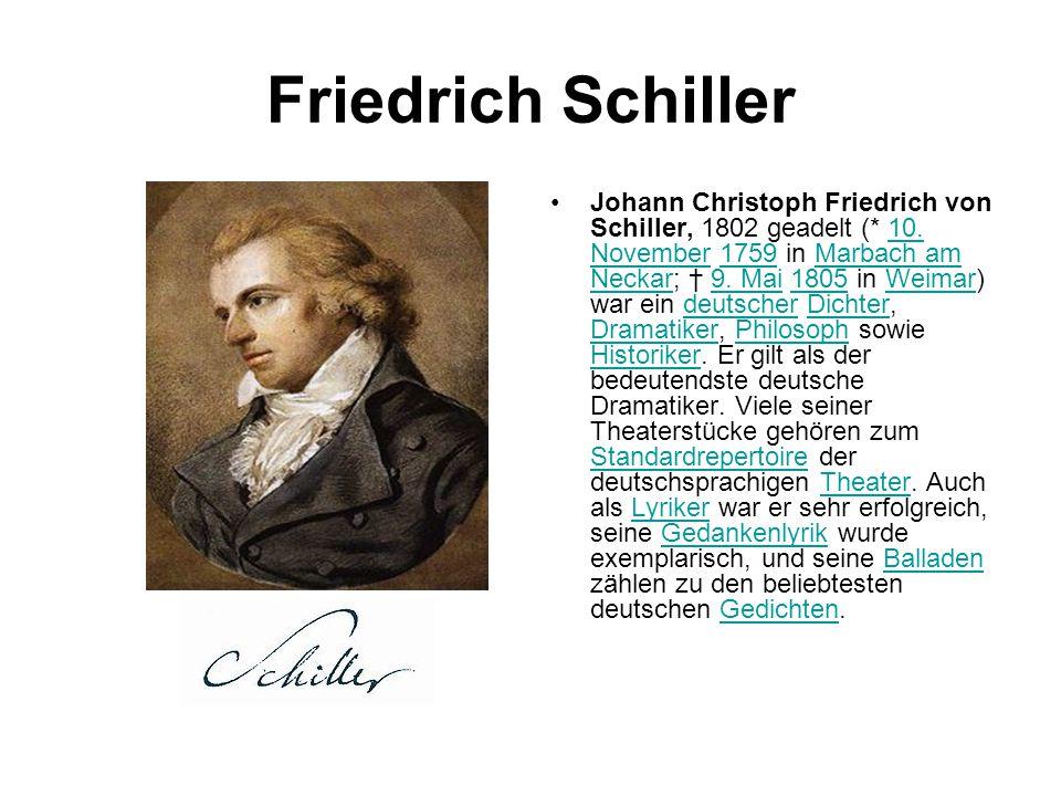 Friedrich Schiller Johann Christoph Friedrich von Schiller, 1802 geadelt (* 10. November 1759 in Marbach am Neckar; † 9. Mai 1805 in Weimar) war ein d