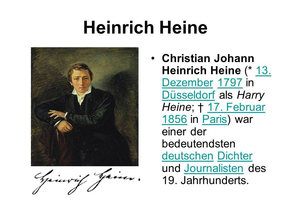 Heinrich Heine Christian Johann Heinrich Heine (* 13. Dezember 1797 in Düsseldorf als Harry Heine; † 17. Februar 1856 in Paris) war einer der bedeuten