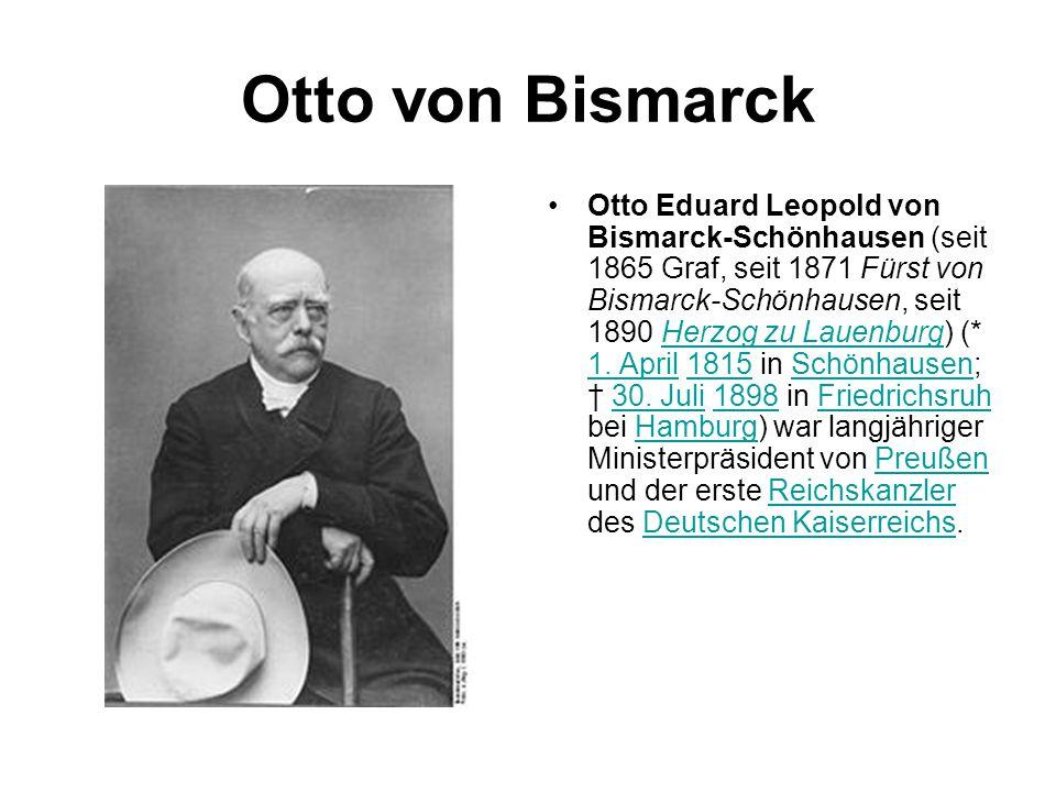 Otto von Bismarck Otto Eduard Leopold von Bismarck-Schönhausen (seit 1865 Graf, seit 1871 Fürst von Bismarck-Schönhausen, seit 1890 Herzog zu Lauenbur
