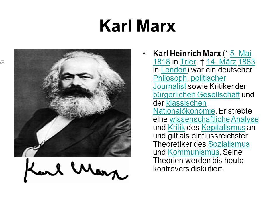 Karl Marx Karl Heinrich Marx (* 5. Mai 1818 in Trier; † 14. März 1883 in London) war ein deutscher Philosoph, politischer Journalist sowie Kritiker de
