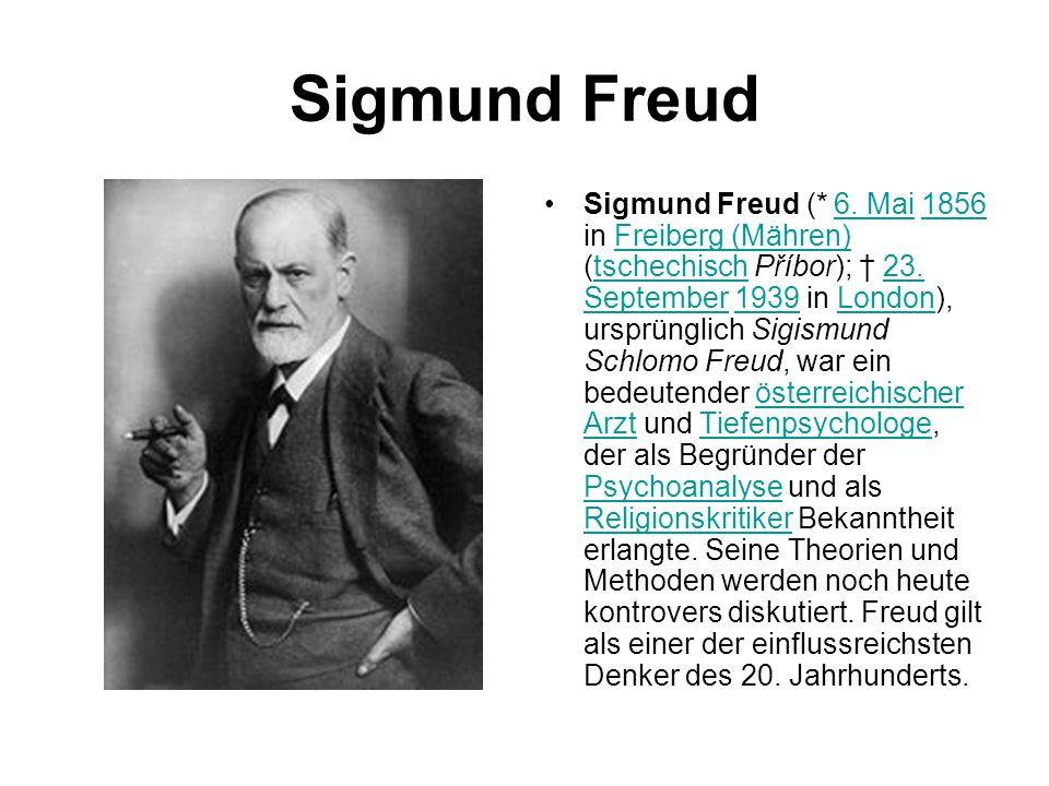 Sigmund Freud Sigmund Freud (* 6. Mai 1856 in Freiberg (Mähren) (tschechisch Příbor); † 23. September 1939 in London), ursprünglich Sigismund Schlomo