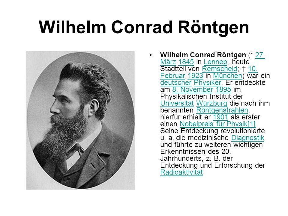 Wilhelm Conrad Röntgen Wilhelm Conrad Röntgen (* 27. März 1845 in Lennep, heute Stadtteil von Remscheid; † 10. Februar 1923 in München) war ein deutsc