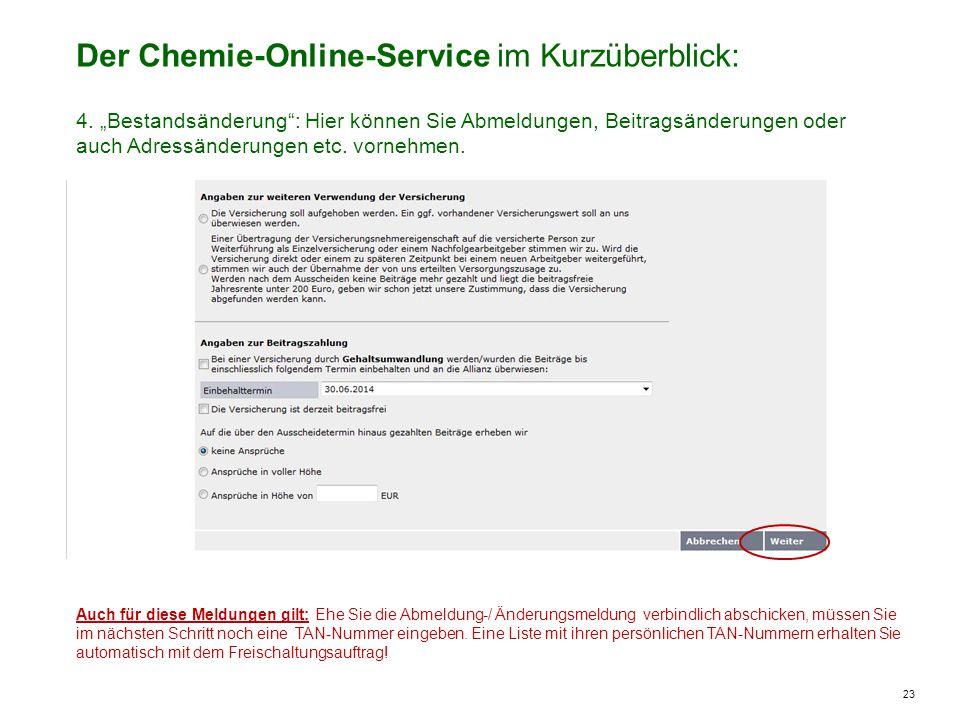 23 Der Chemie-Online-Service im Kurzüberblick: Muster: Auch für diese Meldungen gilt: Ehe Sie die Abmeldung-/ Änderungsmeldung verbindlich abschicken, müssen Sie im nächsten Schritt noch eine TAN-Nummer eingeben.