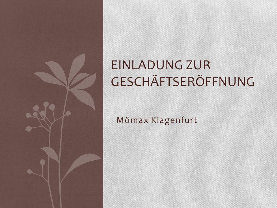 Mömax Klagenfurt EINLADUNG ZUR GESCHÄFTSERÖFFNUNG