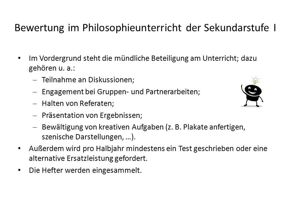 Bewertung im Philosophieunterricht der Sekundarstufe I Im Vordergrund steht die mündliche Beteiligung am Unterricht; dazu gehören u. a.:  Teilnahme a