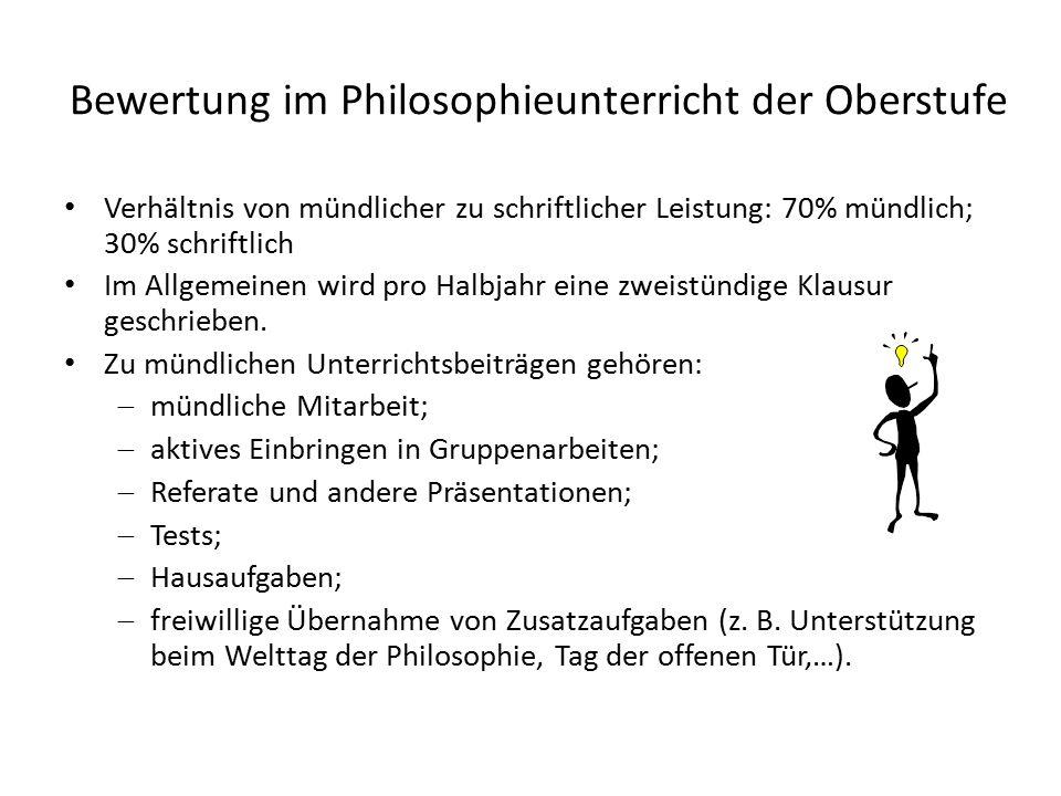 Bewertung im Philosophieunterricht der Oberstufe Verhältnis von mündlicher zu schriftlicher Leistung: 70% mündlich; 30% schriftlich Im Allgemeinen wir