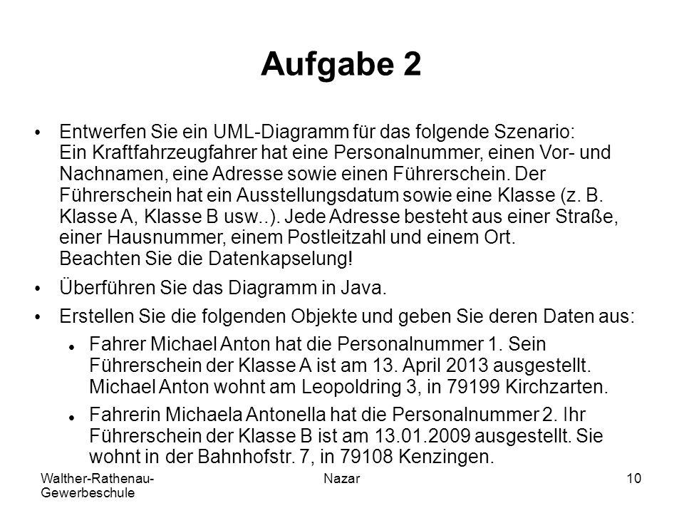 Walther-Rathenau- Gewerbeschule Nazar10 Aufgabe 2 Entwerfen Sie ein UML-Diagramm für das folgende Szenario: Ein Kraftfahrzeugfahrer hat eine Personaln