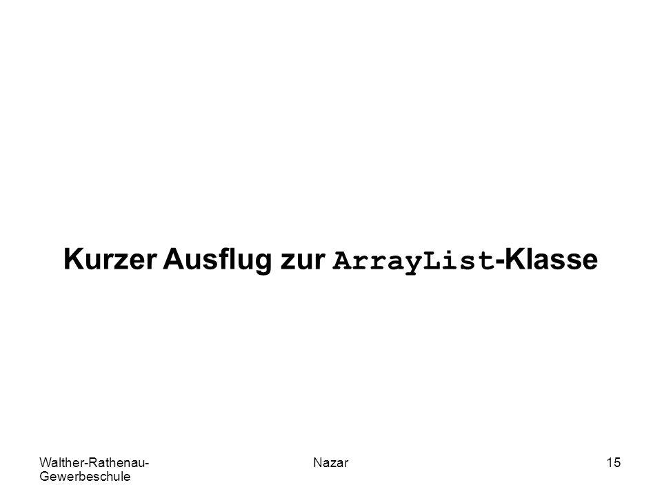 Walther-Rathenau- Gewerbeschule Nazar15 Kurzer Ausflug zur ArrayList-Klasse