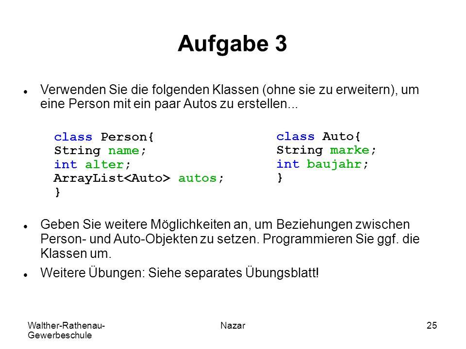Walther-Rathenau- Gewerbeschule Nazar25 Aufgabe 3 Verwenden Sie die folgenden Klassen (ohne sie zu erweitern), um eine Person mit ein paar Autos zu er