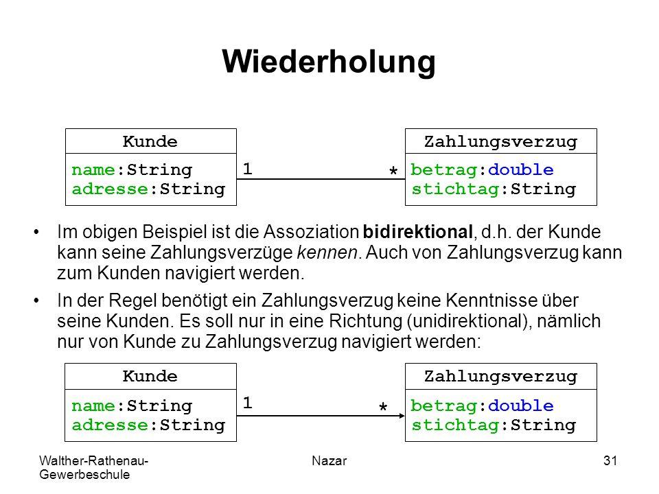 Walther-Rathenau- Gewerbeschule Nazar31 Wiederholung Im obigen Beispiel ist die Assoziation bidirektional, d.h. der Kunde kann seine Zahlungsverzüge k