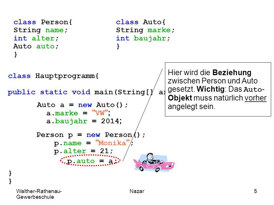 Walther-Rathenau- Gewerbeschule Nazar5 class Hauptprogramm{ public static void main(String[] args){ } } class Person{ String name; int alter; Auto aut