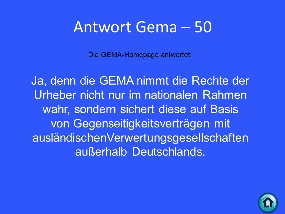 Antwort Gema – 50 Die GEMA-Homepage antwortet: Ja, denn die GEMA nimmt die Rechte der Urheber nicht nur im nationalen Rahmen wahr, sondern sichert diese auf Basis von Gegenseitigkeitsverträgen mit ausländischenVerwertungsgesellschaften außerhalb Deutschlands.