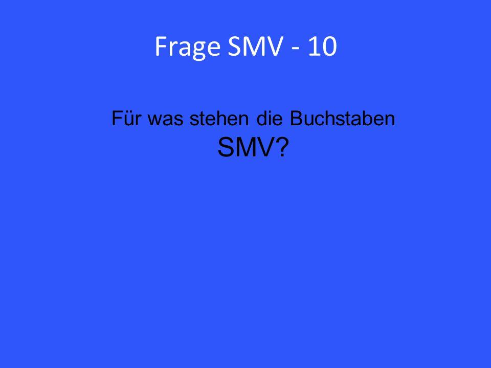 Frage SMV - 10 Für was stehen die Buchstaben SMV?
