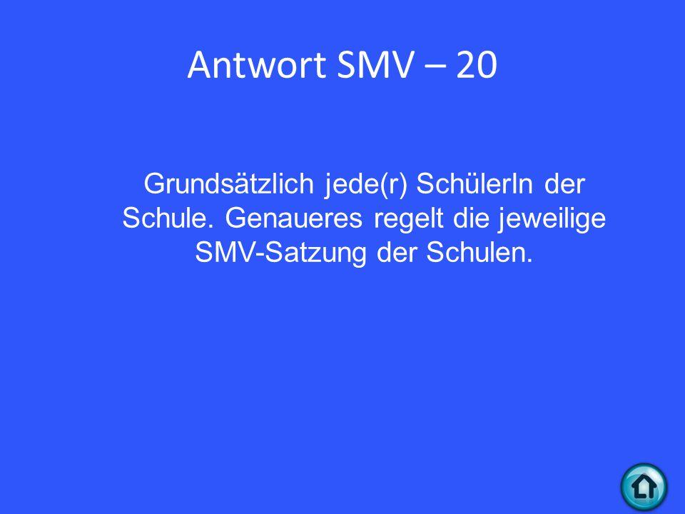 Antwort SMV – 20 Grundsätzlich jede(r) SchülerIn der Schule.