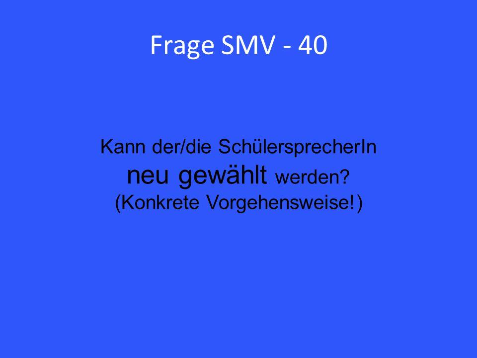 Frage SMV - 40 Kann der/die SchülersprecherIn neu gewählt werden (Konkrete Vorgehensweise!)