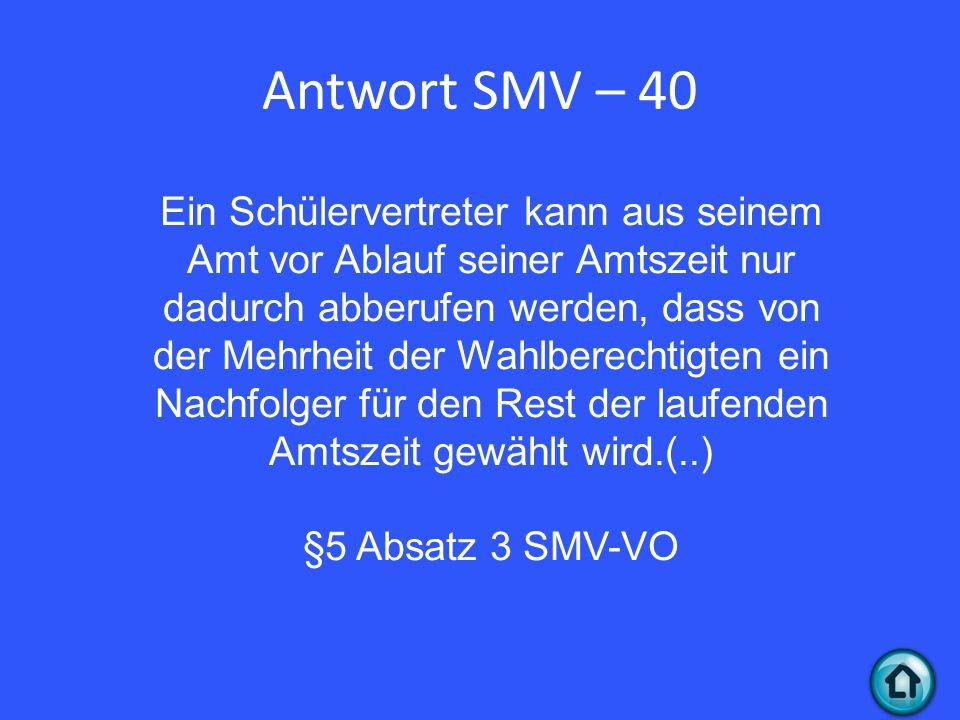 Antwort SMV – 40 Ein Schülervertreter kann aus seinem Amt vor Ablauf seiner Amtszeit nur dadurch abberufen werden, dass von der Mehrheit der Wahlberechtigten ein Nachfolger für den Rest der laufenden Amtszeit gewählt wird.(..) §5 Absatz 3 SMV-VO