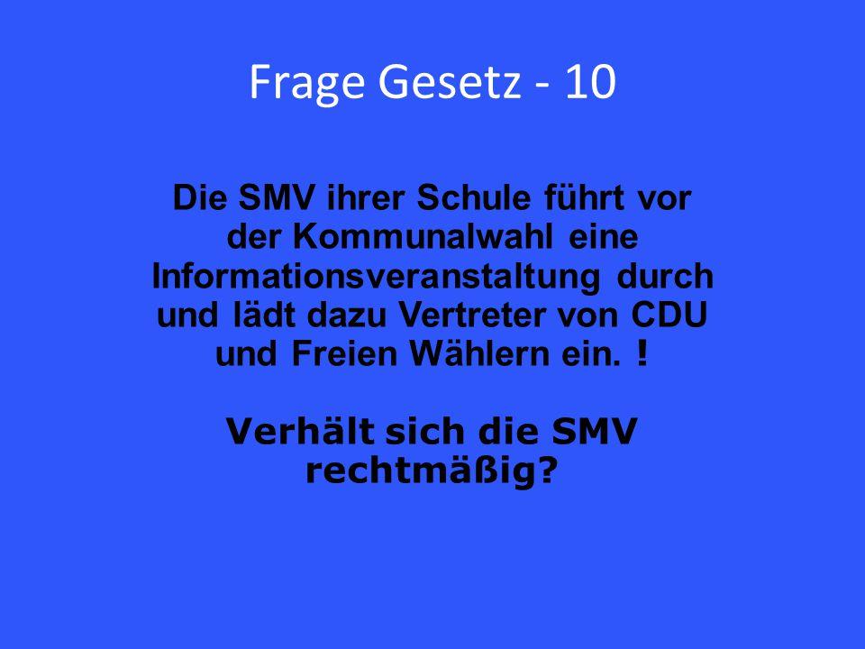 Frage Gesetz - 10 Die SMV ihrer Schule führt vor der Kommunalwahl eine Informationsveranstaltung durch und lädt dazu Vertreter von CDU und Freien Wählern ein.