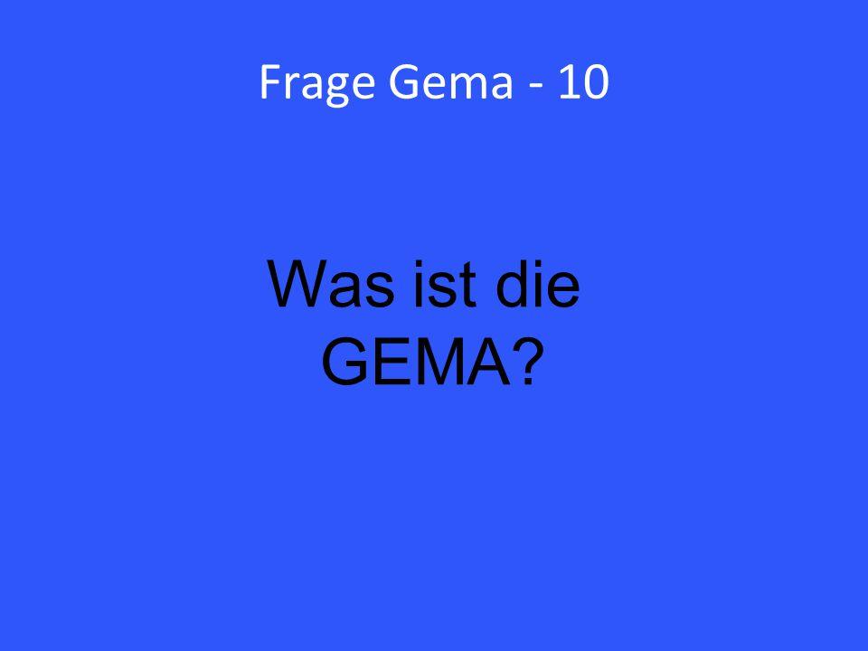 Frage Gema - 10 Was ist die GEMA?