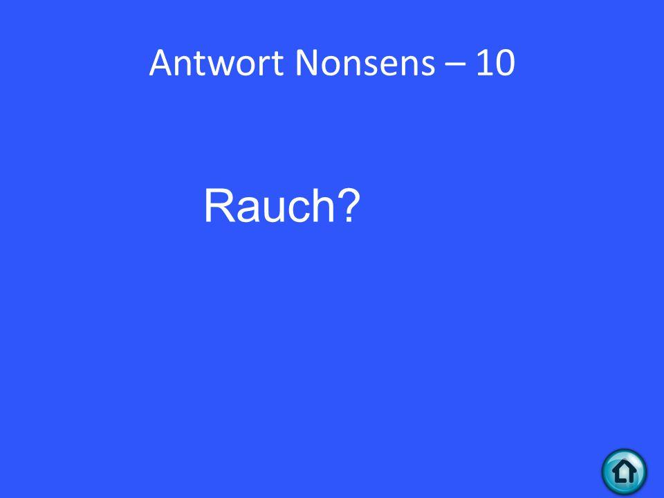 Antwort Nonsens – 10 Rauch?