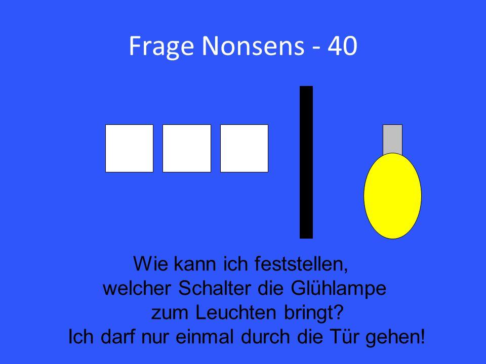 Frage Nonsens - 40 Wie kann ich feststellen, welcher Schalter die Glühlampe zum Leuchten bringt.