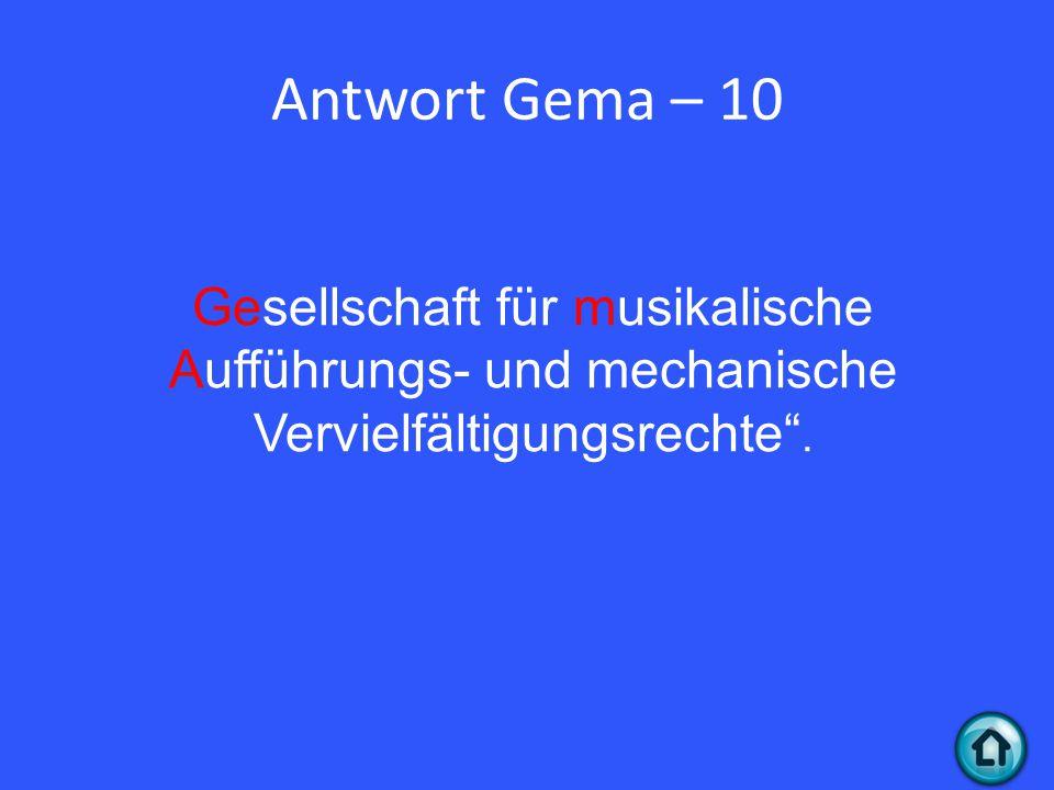 Antwort Gema – 10 Gesellschaft für musikalische Aufführungs- und mechanische Vervielfältigungsrechte .