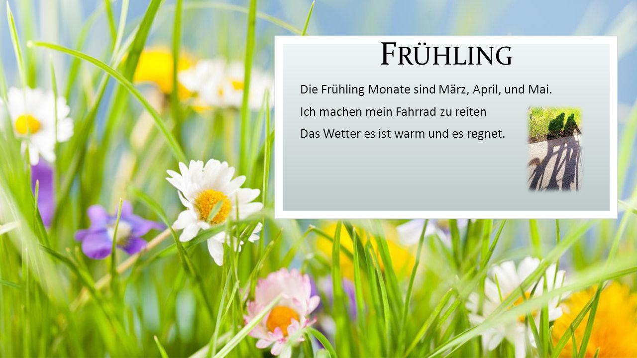 F RÜHLING Die Frühling Monate sind März, April, und Mai.