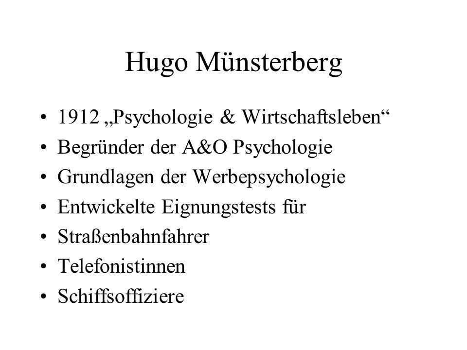 """Hugo Münsterberg 1912 """"Psychologie & Wirtschaftsleben"""" Begründer der A&O Psychologie Grundlagen der Werbepsychologie Entwickelte Eignungstests für Str"""