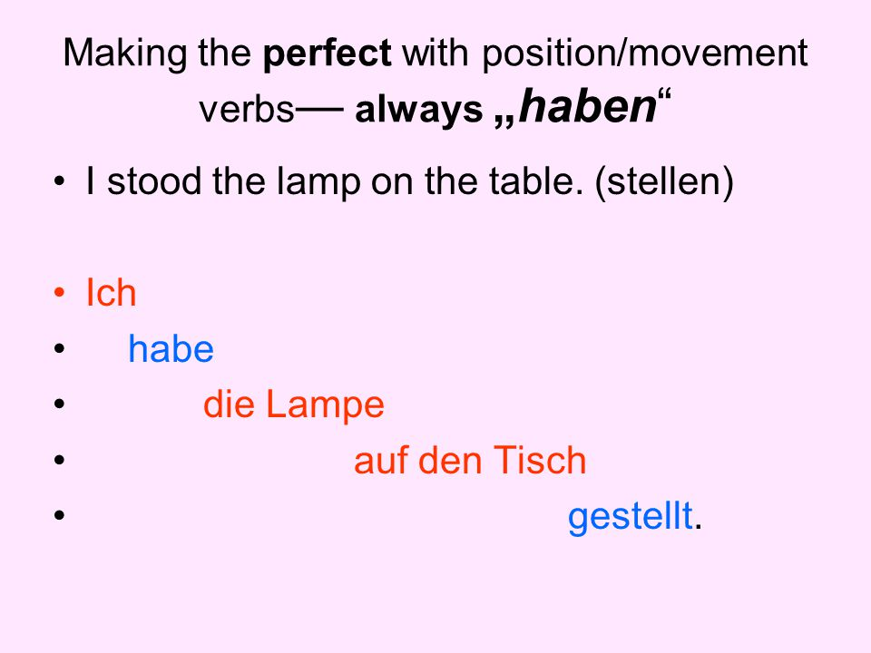 "Making the perfect with position/movement verbs — always ""haben I stood the lamp on the table."