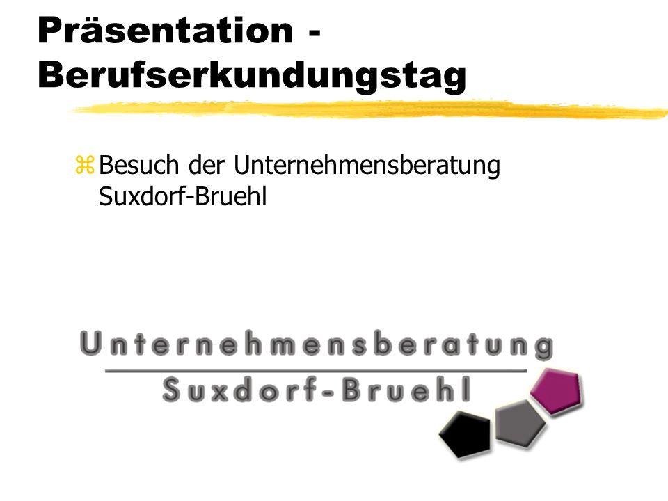 Präsentation - Berufserkundungstag zBesuch der Unternehmensberatung Suxdorf-Bruehl