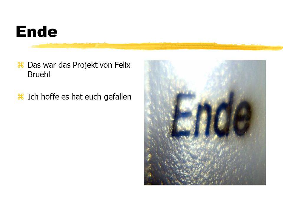 Ende zDas war das Projekt von Felix Bruehl zIch hoffe es hat euch gefallen