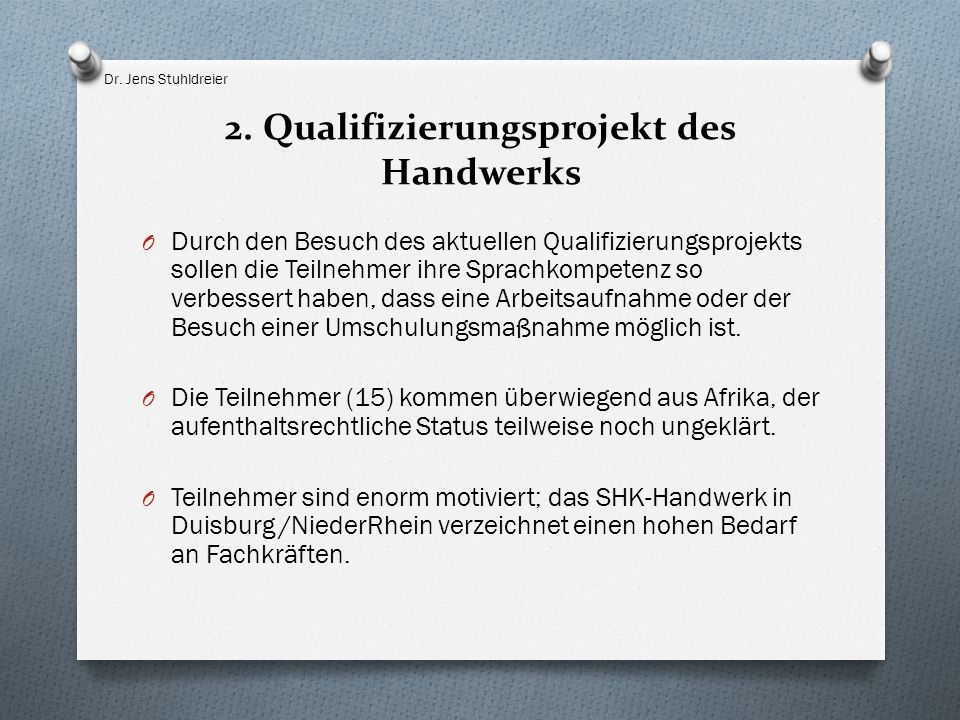 2. Qualifizierungsprojekt des Handwerks O Durch den Besuch des aktuellen Qualifizierungsprojekts sollen die Teilnehmer ihre Sprachkompetenz so verbess