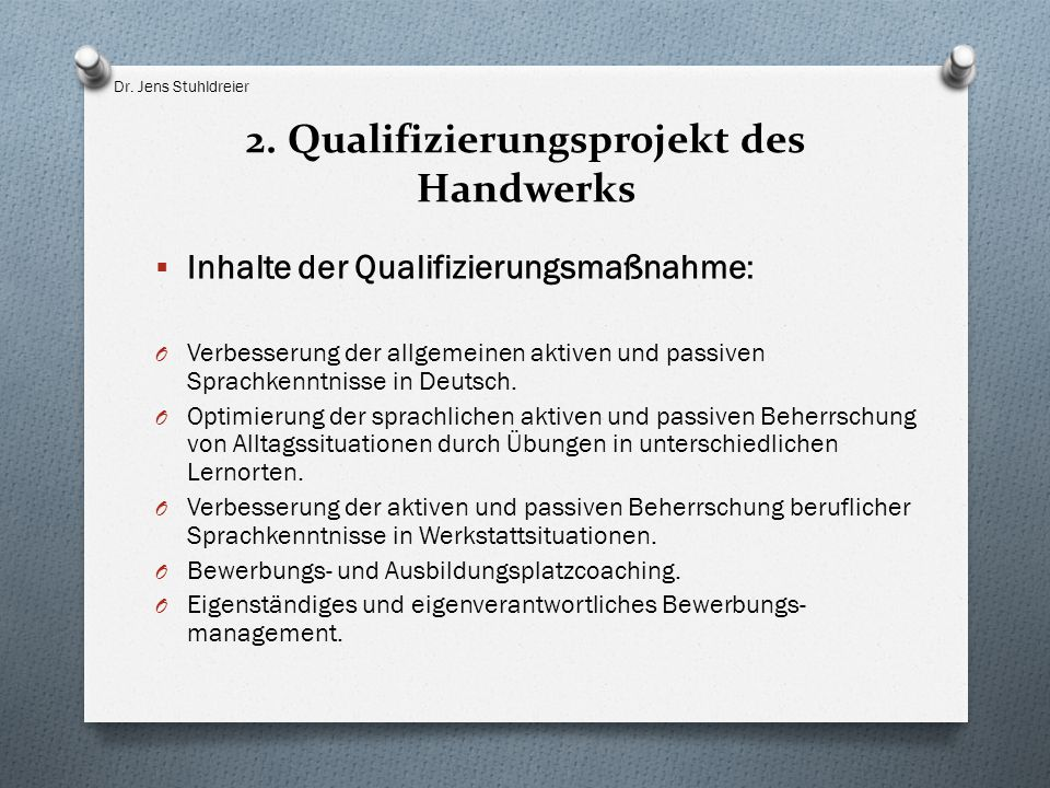 2. Qualifizierungsprojekt des Handwerks  Inhalte der Qualifizierungsmaßnahme: O Verbesserung der allgemeinen aktiven und passiven Sprachkenntnisse in