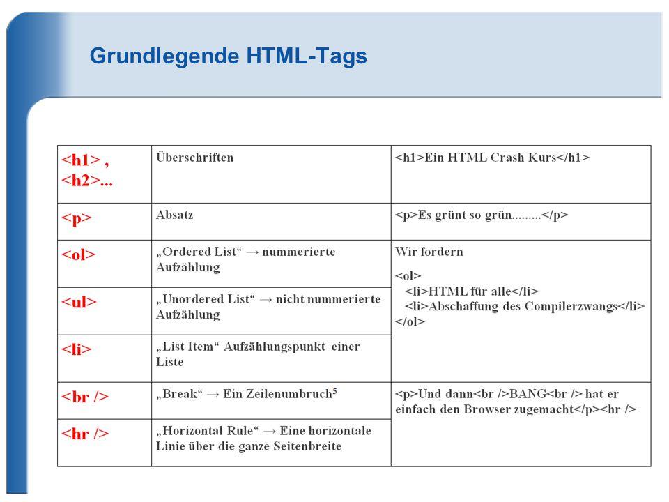 Arbeitsauftrag myFirstHTML.html Erstellen Sie in einem Texteditor eine HTML- Datei, die alle oben genannten Konstrukte verwendet und öffenen Sie sie in einem Browser.