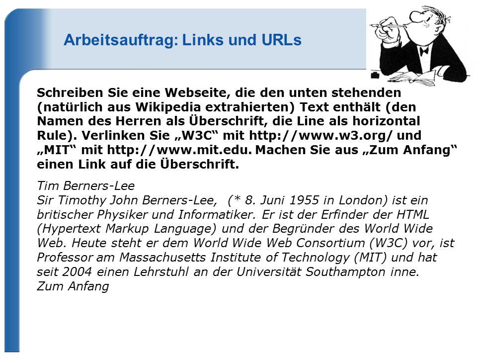 Arbeitsauftrag: Links und URLs Schreiben Sie eine Webseite, die den unten stehenden (natürlich aus Wikipedia extrahierten) Text enthält (den Namen des